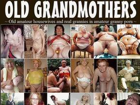 Old Grandmothers: Old amateur housewives and real grannies in amateur granny porn